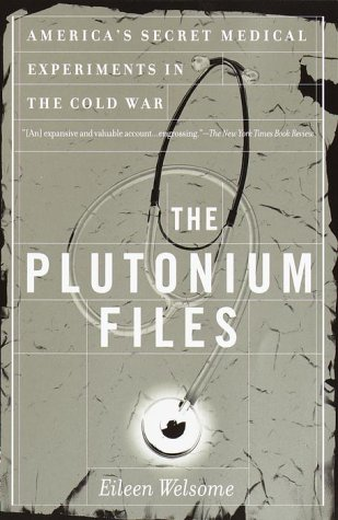 The Plutonium Files, written by Eileen Welsome, uncovers some of the secrets behind the Manhattan Project's human plutonium injection experiments